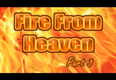 Fire From Heaven Part 3