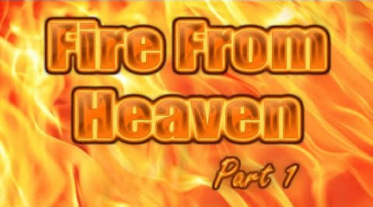 Fire From Heaven Part 1