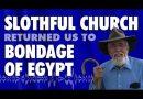 Slothful Church Returned Us to Bondage of Egypt